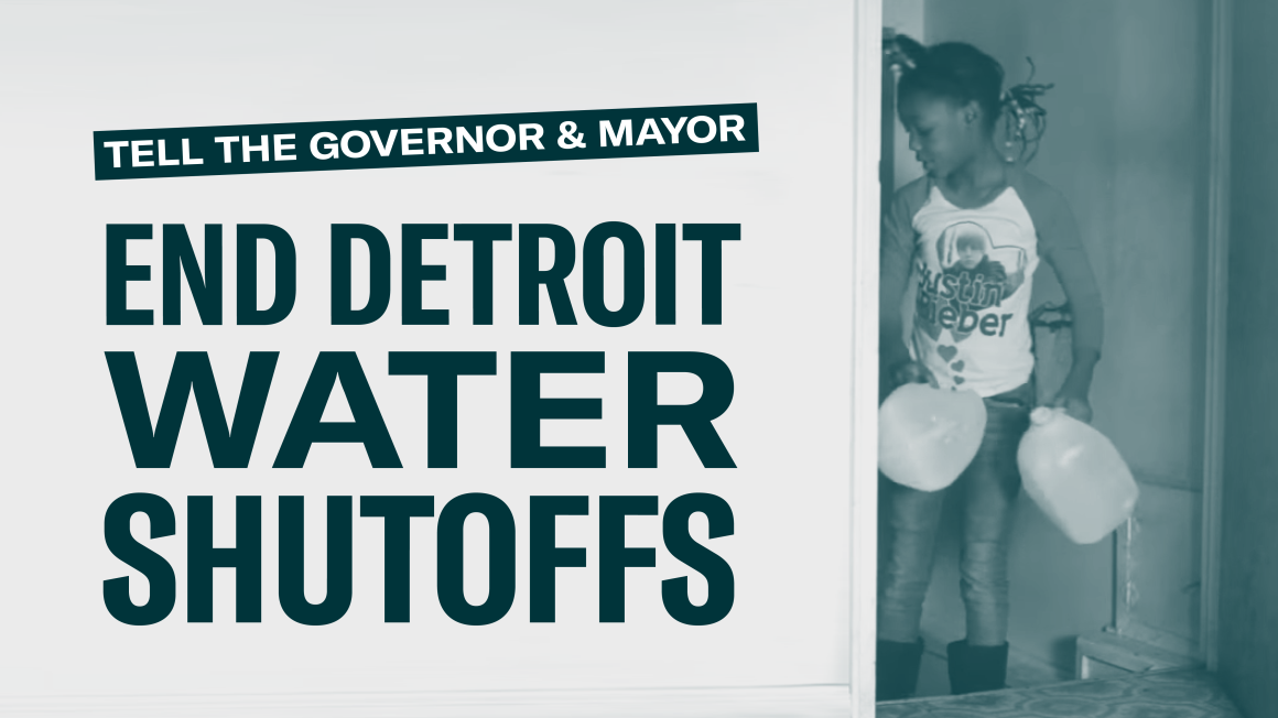 Tell the Governor and Mayor: End Detroit Water Shutoffs