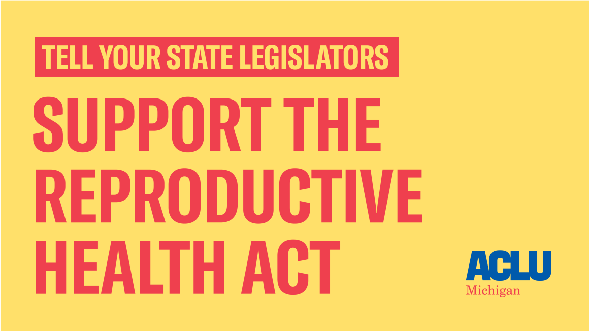Tell your Michigan Representative to Support the Reproductive Health Act