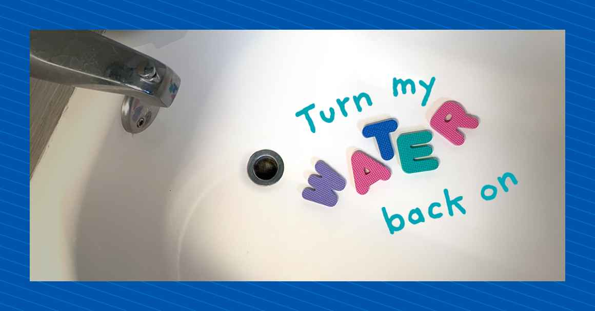 Turn my water back on