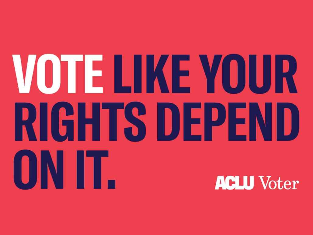 Vote like your rights depend on it. ACLU voter.