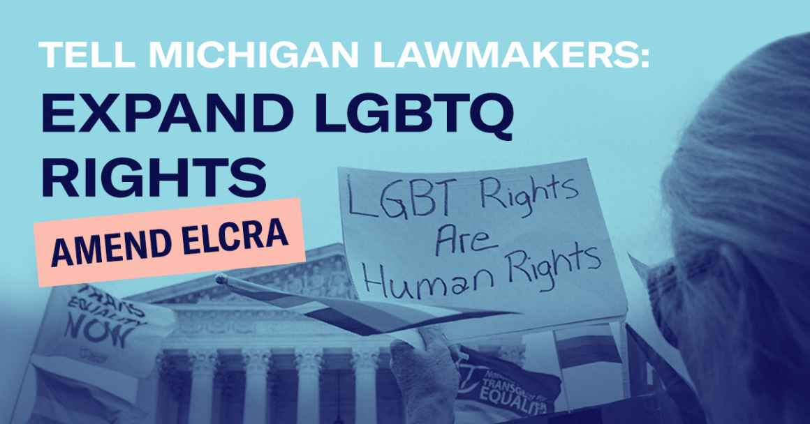 TELL MICHIGAN LAWMAKERS TO EXPAND LGBTQ RIGHTS AND PROTECTIONS